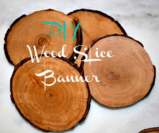 DIY: Wood Slice Banner