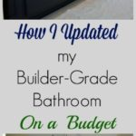 How I Updates my Builder-Grade Bathroom on a Budget