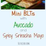 Mini BLTs with Avocado and Spicy Sriracha Mayo