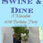 Swine and Dine: A Masculine 40th Birthday Party