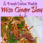 Kohlrabi and Purple Daikon Radish Miso Ginger Slaw