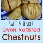 Sweet and Tender Oven Roasted Chestnuts #chestnuts #roastedchestnuts #howtomakechestnuts #chestnutsroasting