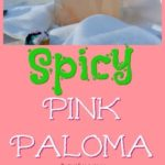 Spicy Pink Paloma: A Cinco de Mayo Cocktail