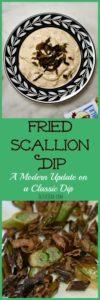 Fried Scallion Dip: A Modern Update on a Classic Dip #friedscalliondip #updatedfrenchoniondip #moderncaliforniadip