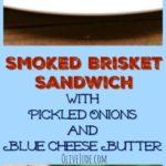 Smoked Brisket Sandwich with Pickled Onions and Blue Cheese Butter #RespecttheBun #PepperidgeFarm #smokedbrisketsandwich #ad