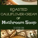 Roasted Cauliflower-Cream of Mushroom Soup #lightenedupcreamofmushroomsoup #mushroomsoup #cauliflowermushroomsoup