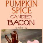 Pumpkin Spice Candied Bacon #candiedbacon #pumpkinspicebacon #baconrecipes #pumpkinspicecandiedbacon