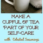 Make a Cupful of Tea Part of Your Self-Care #ad #LiveFlavorfully @CelestialSeasonings @CelestialTea #teaforselfcare