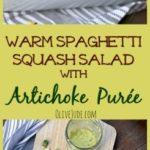 Warm Spaghetti Squash Salad with Artichoke Purée #spaghettisquashrecipes #artichokepuree #spaghettisquashsalad #artichokedressing