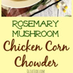 Rosemary Mushroom Chicken Corn Chowder #chickencornchowder #rosemarymushroom #creamychickensoup #chickensouprecipes #chickencornsoup