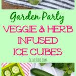 Garden Party Veggie & Herb Infused Ice Cubes #gardenparty #herbinfusedicecubes #infusedicecubes #diybarideas #flavorinfusedicecubes